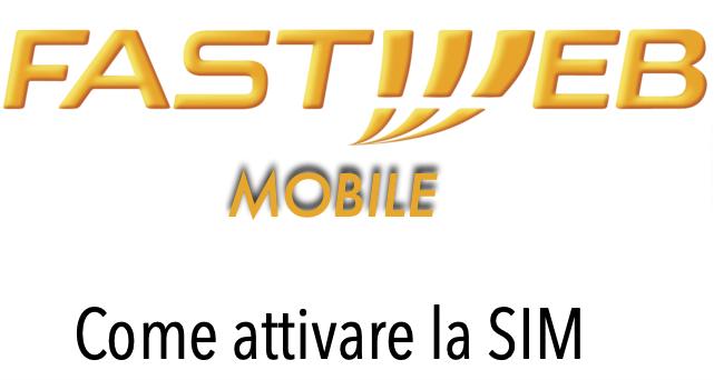 Fastweb Mobile Come Fare Attivazione Sim e Abbonarsi