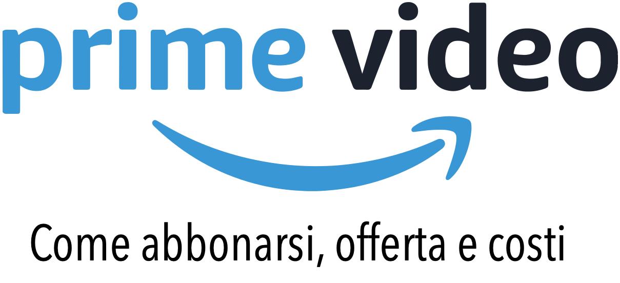 Amazon Prime Video Come Attivare Abbonamento Offerte Prezzo