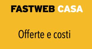 Fastweb Casa Cosa e Offerta Costi Opinioni