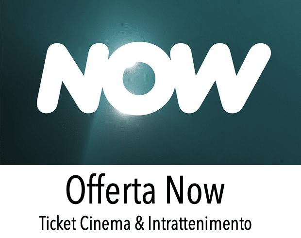 Offerte Now Ticket Cinema e Intrattenimento Attivazione Promozione Recensione Opinioni Costi